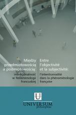 Między przedmiotowością a podmiotowością - Intencjonalność w fenomenologii francuskiej, Redakcja naukowa Andrzej Gielarowski, Robert Grzywacz
