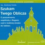 Szukam Twego Oblicza / Wyprzedaż - O poszukiwaniu wspólnoty z Bogiem, czyli o ludzkiej drodze do radości, ks. Andrzej Kołek