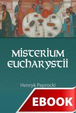 Misterium Eucharystii - Interpretacja genetyczna liturgii bizantyjskiej, Henryk Paprocki