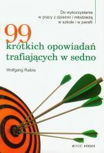 99 krótkich opowiadań trafiających w sedno - Do wykorzystania w pracy z dziećmi i młodzieżą wszkole i w parafii , Wolfgang Raible