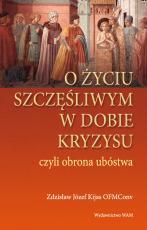 O życiu szczęśliwym w dobie kryzysu - czyli obrona ubóstwa, Zdzisław Józef Kijas OFMConv