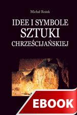 Idee i symbole sztuki chrześcijańskiej - , Michał Rożek