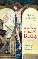 Wybierać miłość Bożą / Outlet - Razem ze świętym Benedyktem , Mayeul de Dreuille OSB