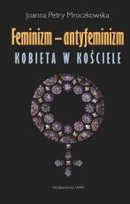 Feminizm - antyfeminizm - Kobieta w Kościele, Joanna Petry Mroczkowska