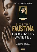 Siostra Faustyna - Biografia świętej, Ewa K. Czaczkowska