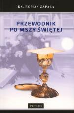 Przewodnik po Mszy Świętej - , ks. Roman Zapała