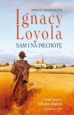Ignacy Loyola. Sam i na piechotę - Powieść biograficzna, José Ignacio Tellechea Idígoras