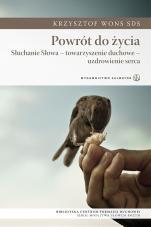 Powrót do życia  - Słuchanie Słowa - towarzyszenie duchowe - uzdrowienie serca, Krzysztof Wons SDS