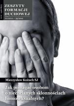 Jak pomagać osobom o niechcianych skłonnościach homoseksualnych? - Zeszyty Formacji Duchowej Wiosna 55/2012, Mieczysław Kożuch SJ