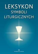 Leksykon symboli liturgicznych  - Per visibilia ad invisibilia, ks. Bogusław Nadolski TChr