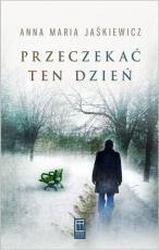 Przeczekać ten dzień / Outlet - , Anna Maria Jaśkiewicz