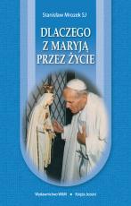 Dlaczego z Maryją przez życie - Aktualne przemyślenia wokół kultu Maryi, Stanisław Mrozek SJ
