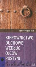 Kierownictwo duchowe według Ojców Pustyni - Antologia i komentarz, Szymon Hiżycki OSB