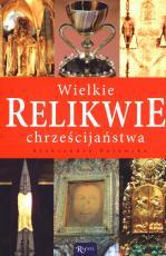 Wielkie relikwie chrześcijaństwa - , Aleksandra Polewska