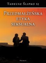 Przedmałżeńska etyka seksualna - , Tadeusz Ślipko SJ