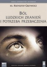 Ból ludzkich zranień i potrzeba przebaczenia - , ks. Krzysztof Grzywocz