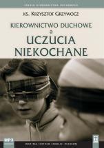 Kierownictwo duchowe a uczucia niekochane - , ks. Krzysztof Grzywocz