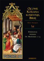 Ojcowie Kościoła komentują Biblię. Mt 1-13 - Nowy Testament, Tom I a, Ewangelia według św. Mateusza 1-13, ks. Tadeusz Kołosowski SDB