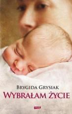 Wybrałam życie - Aborcja to nie jest powód do dumy, Brygida Grysiak