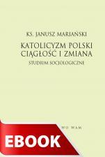 Katolicyzm polski - ciągłość i zmiana - Studium socjologiczne, Ks. Janusz Mariański