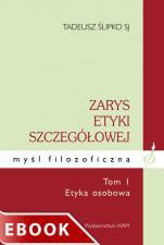 Zarys etyki szczegółowej - Tom I - Etyka osobowa, Tadeusz Ślipko SJ