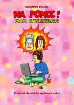 Na pomoc! Mam cyberdziecko!  / Outlet - Podręcznik dla rodziców zagubionych w sieci , Giuseppe Pelosi