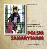 Polski samarytanin - Błogosławiony Ojciec Jan Beyzym, Dorota Kozioł
