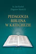 Pedagogia biblijna w katechezie - , Ks. Jan Kochel, Zbigniew Marek SJ
