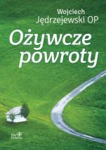 Ożywcze powroty - , Wojciech Jędrzejewski OP