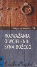 Rozważania o Wcieleniu Syna Bożego - , Małgorzata Borkowska OSB
