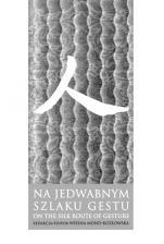 Na jedwabnym szlaku gestu - , Redakcja Wiesna Mond-Kozłowska