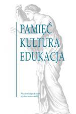 Pamięć. Kultura. Edukacja - , Redakcja naukowa Andrzej Paweł Bieś SJ, Marzena Chrost, Beata Topij-Stempińska