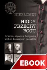 Nigdy przeciw Bogu - Komunistyczna bezpieka wobec biskupów polskich, Praca zbiorowa pod red. ks. Józefa Mareckiego i Filipa Musiała