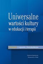 Uniwersalne wartości kultury w edukacji i terapii - , Praca zbiorowa
