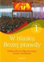 W blasku Bożej prawdy / Jedność - Podręcznik do religii dla klasy I liceum i technikum, red. ks. Tadeusz Śmiech, Elżbieta Kondrak, Bogusław Nosek