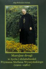 Maryjne drogi / Outlet  - w życiu i działalności Prymasa Stefana Wyszyńskiego (1901-1981), abp Bolesław Pylak