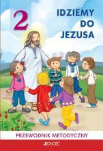 Idziemy do Jezusa / Jedność - Przewodnik metodyczny do religii dla klasy II szkoły podstawowej, red. ks. Jarosław Czerkawski, Elżbieta Kondrak