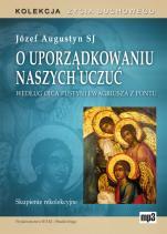 O uporządkowaniu naszych uczuć - Według Ojca Pustyni Ewagriusza z Pontu. Skupienie rekolekcyjne, Józef Augustyn SJ