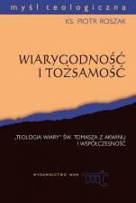 """Wiarygodność i tożsamość - """"Teologia wiary"""" św. Tomasza z Akwinu i współczesność, ks. Piotr Roszak"""