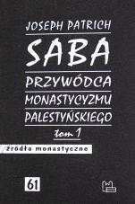 Saba - przywódca monastycyzmu palestyńskiego. Tom 1 - Studium porównawcze monastycyzmu wschodniego od IV do VII w., Joseph Patrich