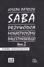 Saba - przywódca monastycyzmu palestyńskiego. Tom 2 - Studium porównawcze monastycyzmu wschodniego od IV do VII w., Joseph Patrich