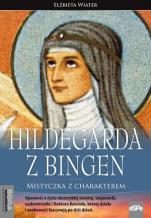 Hildegarda z Bingen - Mistyczka z charakterem, Elżbieta Wiater