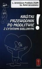Krótki przewodnik po modlitwie - z cytatami biblijnymi, s. Jeremiasza Ponikwia ZSJM, ks. Rafał Jarosiewicz