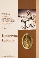 Święta Katarzyna Labouré Wierna Maryi - Wierna Maryi apostołka Cudownego Medalika, Teresa Jankowska