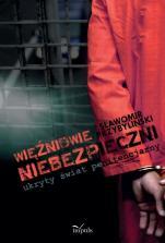 """Więźniowie """"niebezpieczni"""" - ukryty świat penitencjarny / Outlet - , Sławomir Przybyliński"""