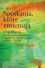 Spotkania, które zmieniają / Outlet - O spotkaniu jako kategorii pedagogicznej i wydarzeniu wychowującym na drodze życia , Maria Jagiełło