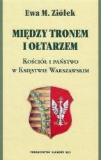 Między tronem i ołtarzem / Outlet - Kościół i państwo w Księstwie Warszawskim, Ewa M. Ziółek