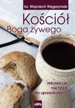 Kościół Boga żywego - Rekolekcje nie tylko dla uprzedzonych, ks. Wojciech Węgrzyniak