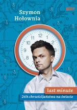 Last minute - 24 h chrześcijaństwa na świecie , Szymon Hołownia