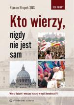 Kto wierzy, nigdy nie jest sam / Outlet - Wiara, Kościół i wierzący inaczej w myśli Benedykta XVI, ks. Roman Słupek SDS